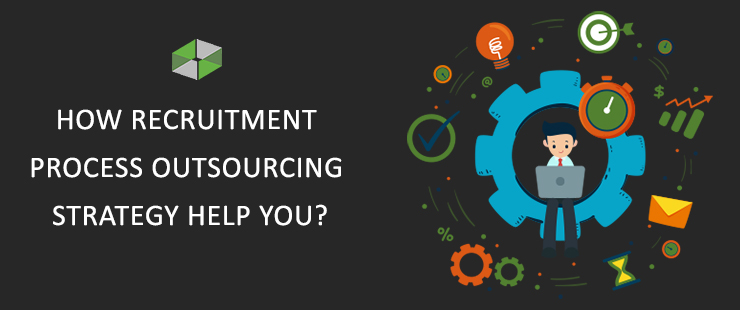 How Recruitment Process Outsourcing Strategy Help You?