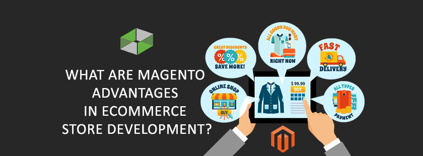 What are Magento Advantages in eCommerce Store Development?